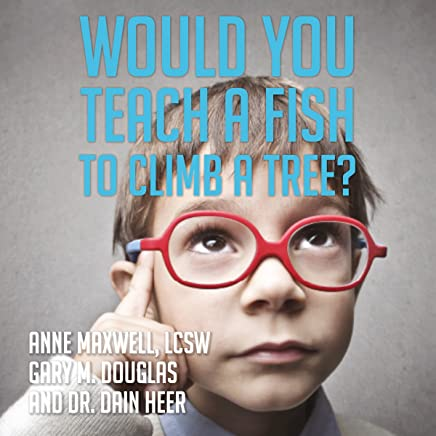 Would You Teach a Fish to Climb a Tree?: A Different Take on Kids with ADD, ADHD, OCD, and Autism