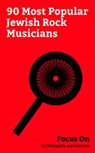 Focus On: 90 Most Popular Jewish Rock Musicians: Gavin Rossdale, Bob Dylan, Adam Levine, Billy Joel, Lenny Kravitz, Ezra Miller, Leonard Cohen, Haim (band), Neil Diamond, Michael Bolton, etc.