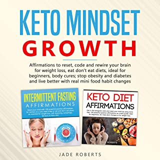 Keto Mindset Growth: Affirmations to Reset, Code, and Rewire Your Brain for Weight Loss, Eat Don't Eat Diets, Ideal for Beginners, Body Cures; Stop Obesity, Diabetes and Live Better with Real Mini Food Habit Changes