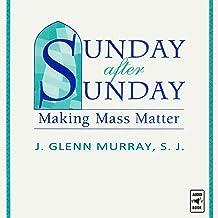 Sunday After Sunday: Making Mass Matter
