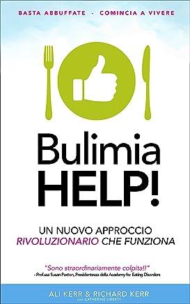 Bulimia Help!: Un Nuovo Approccio Rivoluzionario Che Funziona