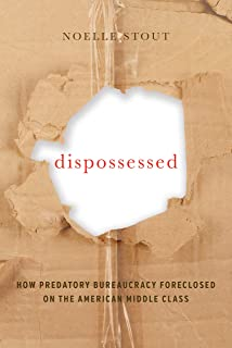 Dispossessed: How Predatory Bureaucracy Foreclosed on the American Middle Class (Volume 44) (California Series in Public Anthropology)