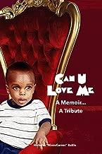 Can U Love Me: A Memoir...A Tribute (English Edition)