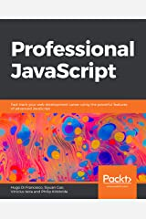 Professional JavaScript: Fast-track your web development career using the powerful features of advanced JavaScript Kindle Edition