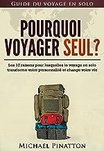 Livres Pourquoi voyager seul ?: Les 12 raisons pour lesquelles le voyage en solo transforme votre personnalité et change votre vie (Guide du voyage en solo t. 1) PDF