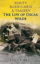 Beauty, Blissfulness & Tragedy: The Life of Oscar Wilde