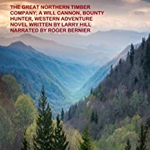The Great Northern Timber Company: A Will Cannon, Bounty Hunter, Western Adventure Novel: Will Cannon, Bounty Hunter, Western Adventure Novels, Book 54