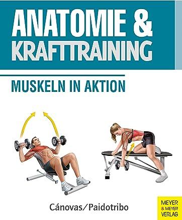 Anatomie & Krafttraining: Muskeln in Aktion (Anatomie & Sport) (German Edition)