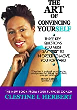 The Art of Convincing Yourself: 3 Questions that will lead you to success (English Edition)