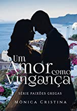 Um amor como vingança: Volume Um (Série Paixões Gregas Livro 1)