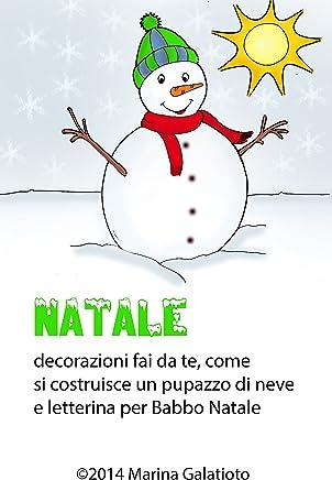 Natale, come fare un pupazzo di neve: Letterina per Babbo Natale, decorazioni fai da te, ricette e disegni da colorare