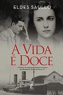 A Vida é Doce: A História de Imigrantes Italianos em Busca da Felicidade no Brasil do Século XX (Portuguese Edition)