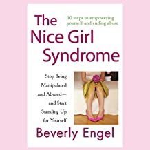 The Nice Girl Syndrome: Stop Being Manipulated and Abused - and Start Standing Up for Yourself