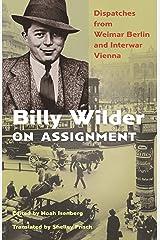 Billy Wilder on Assignment: Dispatches from Weimar Berlin and Interwar Vienna Kindle Edition