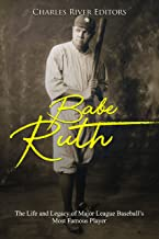 Babe Ruth: The Life and Legacy of Major League Baseball's Most Famous Player