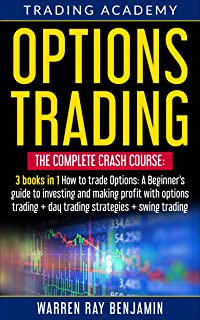 Options Trading: THE COMPLETE CRASH COURSE 3 books in 1: How to trade options: A Beginners`s guide to investing and making...