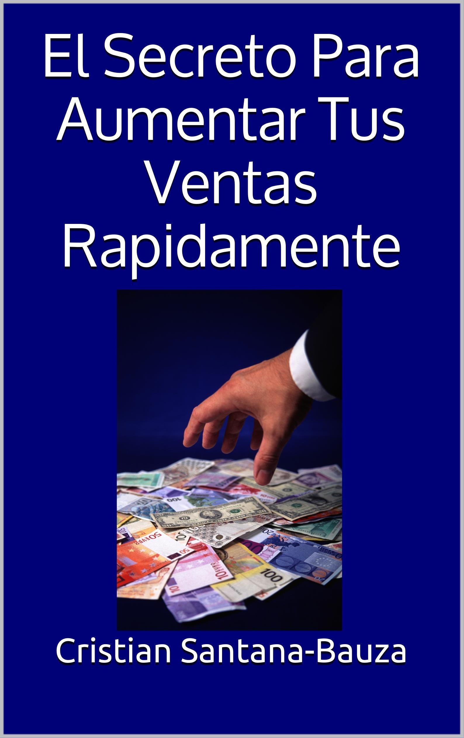 El Secreto Para Aumentar Tus Ventas Rapidamente (Spanish Edition)