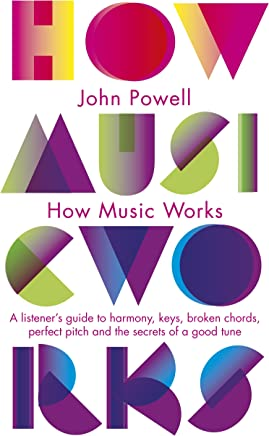 How Music Works: A listeners guide to harmony, keys, broken chords, perfect pitch and the secrets of a good tune