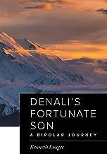 Denali's Fortunate Son: A Bipolar Journey