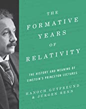 The Formative Years of Relativity: The History and Meaning of Einstein's Princeton Lectures (English Edition)