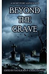 Beyond the Grave: A Short Story Anthology Kindle Edition