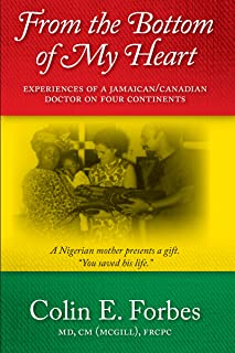 From the Bottom of my Heart: Experiences of a Jamaican/Canadian doctor on four continents