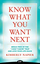 Know What You Want Next: Break Free of the 'I Don't Know' Trap and Love Your Life Again (English Edition)
