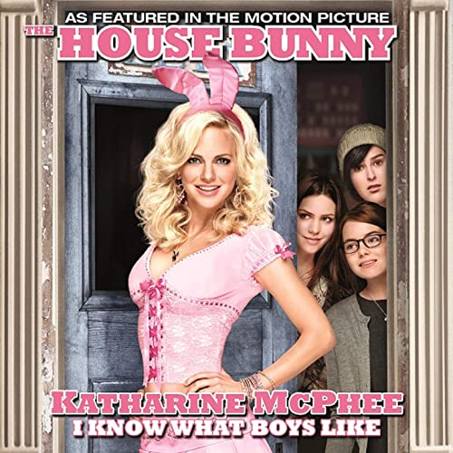 I Know What Boys Like From The Motion Picture The House Bunny By Katharine Mcphee On Amazon Music Amazon Com