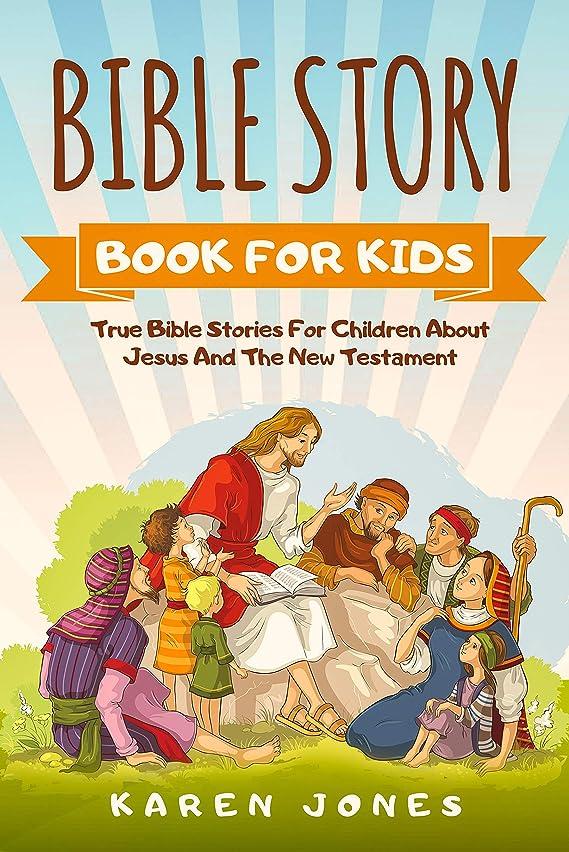劣る美容師でるBible Story Book For Kids: True Bible Stories For Children About Jesus And The New Testament Every Christian Child Should Know (English Edition)