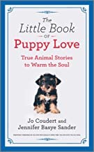 The Little Book of Puppy Love: True Animal Stories to Warm the Soul