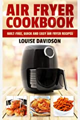 Air Fryer Cookbook: Guilt-Free, Quick and Easy Air Fryer Recipes Kindle Edition