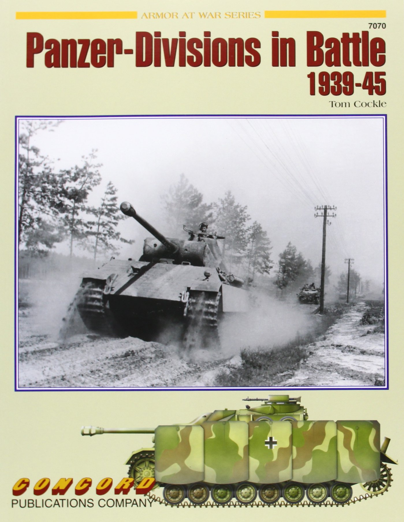 7070: Panzer Divisions in Battle 1939 1945