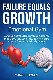 Emotional gym: A workout plan for building emotional muscle and burning down anxiety to become less reactive, more confident and emotionally stronger (mental ... meditation, mindset, emotional hygiene)