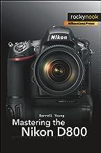 Mastering the Nikon D800 (The Mastering Camera Guide Series)
