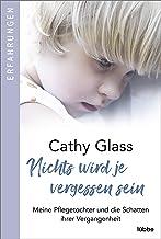 Nichts wird je vergessen sein: Meine Pflegetochter und die Schatten ihrer Vergangenheit (German Edition)