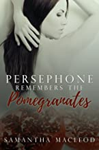 Persephone Remembers the Pomegranates: A Short Erotic Romance Inspired by Greek Myth