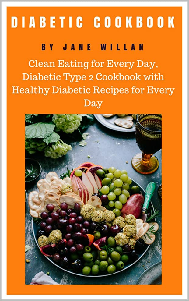Diabetic Cookbook: Clean Eating for Every Day, Diabetic Type 2 Cookbook with Healthy Diabetic Recipes for Every Day (Diabetic Series) (English Edition)