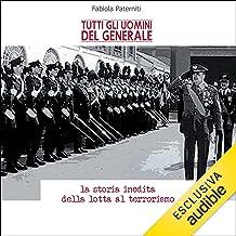 Tutti gli uomini del Generale: La storia inedita della lotta al terrorismo