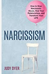 Narcissism: How to Stop Narcissistic Abuse, Heal Your Relationships, and Transform Your Life Kindle Edition