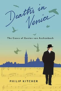 Deaths in Venice: The Cases of Gustav von Aschenbach (Leonard Hastings Schoff Lectures)
