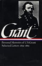 Ulysses S. Grant : Memoirs and Selected Letters : Personal Memoirs of U.S. Grant / Selected Letters, 1839-1865 (Library of America)
