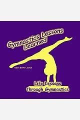Gymnastics Lessons Learned: Life Lessons through Gymnastics Kindle Edition