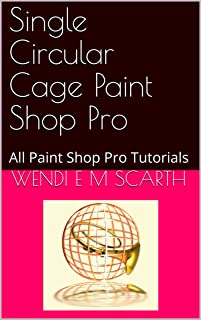 Single Circular Cage Paint Shop Pro: All Paint Shop Pro Tutorials (Paint Shop Pro Made Easy Book 205) (English Edition)