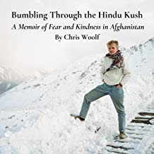 Bumbling Through the Hindu Kush: A Memoir of Fear and Kindness in Afghanistan