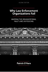 Why Law Enforcement Organizations Fail: Mapping the Organizational Fault Lines in Policing, Second Edition Kindle Edition
