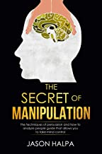 The Secret of Manipulation: the techniques of persuasion and how to analyze people guide that allows you to take mind control.