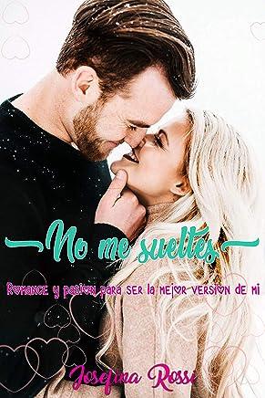 No me sueltes: Romance y pasión para ser la mejor versión de mi (Spanish Edition)