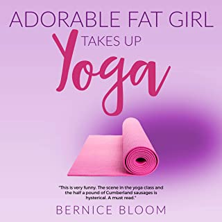 Adorable Fat Girl Takes Up Yoga: Extraordinary Adventures in an Out-Size Leotard