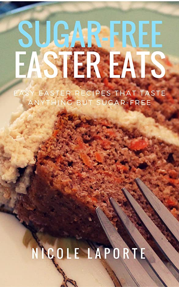 Sugar-Free Easter Eats: Delicious Sugar-Free Easter Dishes That Taste Anything, But Sugar-Free (No Sugar, No Sweat!) (English Edition)