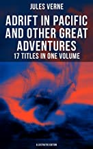 Adrift in Pacific and Other Great Adventures – 17 Titles in One Volume (Illustrated Edition): The Lesser Known Works from the Father of Science Fiction ... the Earth and Around the World in 80 days